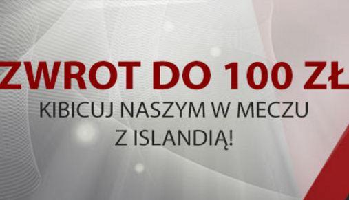 Zwrot 100 PLN na mecz Polska – Islandia!